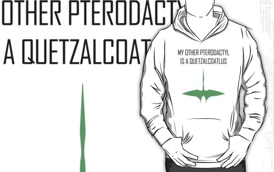 Dinosaur Hoodie - My Other Pterodactyl is a Quetzalcoatlus