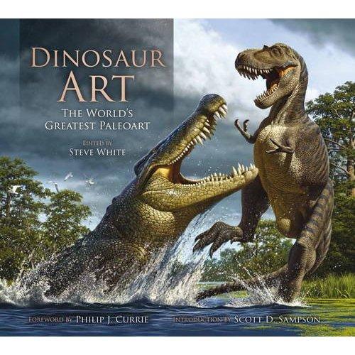 Dinosaur Art: The World's Greatest Paleoart Edited By Steve White